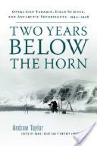 Book cover - Two Years Below the Horn: Operation Tabarin, Field Science, and Antarctic Sovereignty, 1944-1946